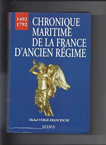Chronique Maritime De La France D'Ancien Regime, 1492-1792: Verge-Franceschi, Michel