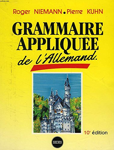 GRAMMAIRE APPLIQUEE DE L'ALLEMAND. Règles et exercices: Pierre Kuhn; Roger