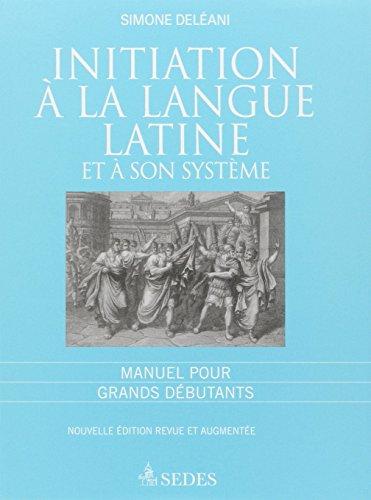 9782718199665: Initiation à la langue latine et à son système : Manuel pour grands débutants