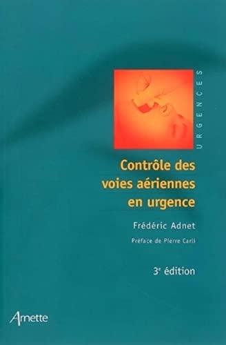 CONTROLE DES VOIES AERIENNES EN URGENCES 3EME EDITION: ADNET FREDERIC