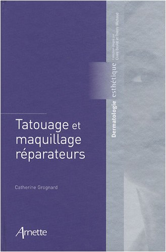Tatouage et maquillage reparateurs (French Edition): Catherine Grognard