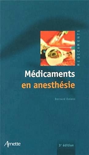 Medicaments en anesthesie 3e edition: Bernard Dalens