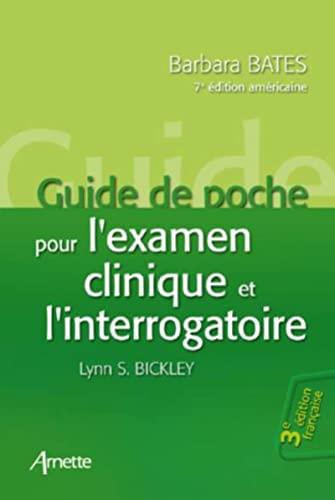 Guide de poche pour l'examen physique et l'interrogatoire: Barbara Bates, Lynn S. Bickley...
