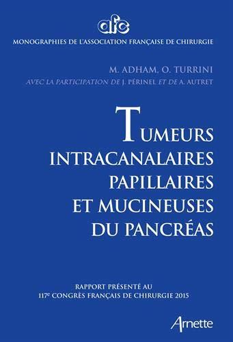 9782718413785: Tumeurs intracanalaires papillaires et mucineuses du pancréas : Rapport présenté au 117e Congrès français de chirurgie 2015