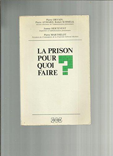 LA PRISON POUR QUOI FAIRE ?: COLLECTIF (Orvain,Aymard,Schmelk,Hertevent,Marthelot)
