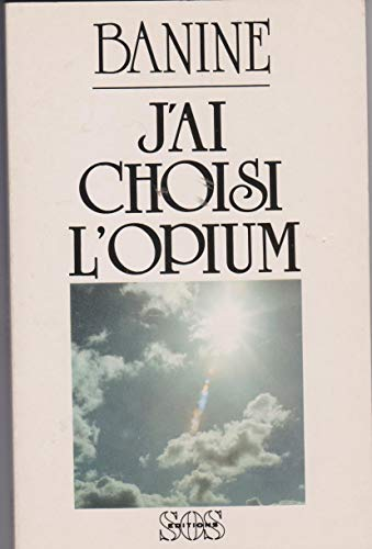 9782718510019: J'ai choisi l'opium (French Edition)