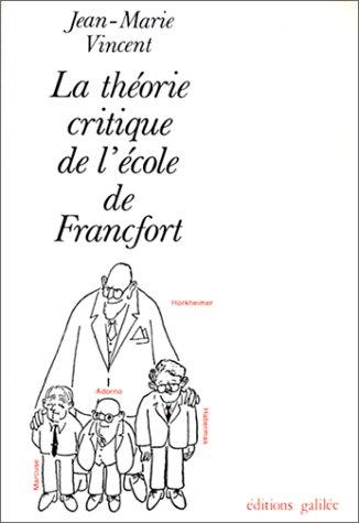THÉORIE CRITIQUE DE L'ÉCOLE DE FRANCFORT (LA): VINCENT JEAN-MARIE
