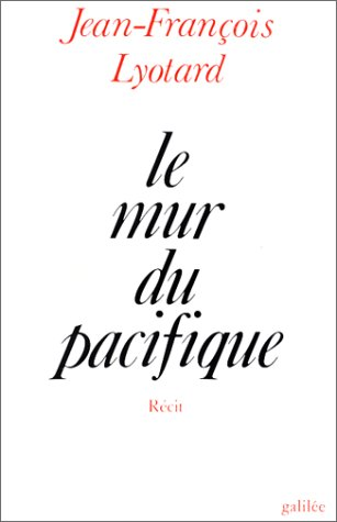 Le Mur du Pacifique (Ligne fictive) (French Edition) (2718601264) by Lyotard, Jean Francois