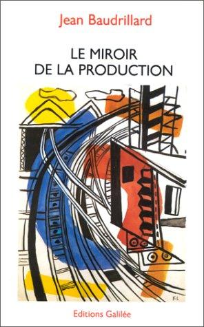 Le miroir de la production: Ou, l'illusion critique du matérialisme historique: ...