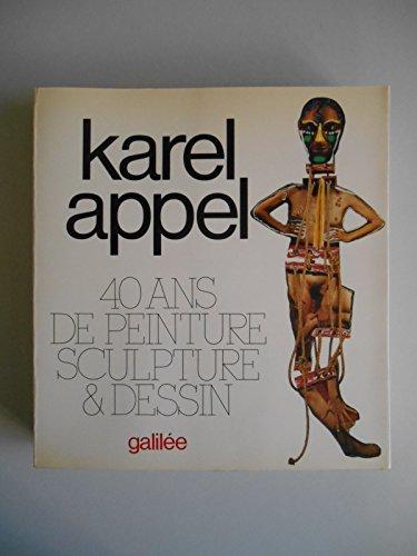 Karel Appel, 40 Ans De Peinture, Sculpture: Appel, Karel