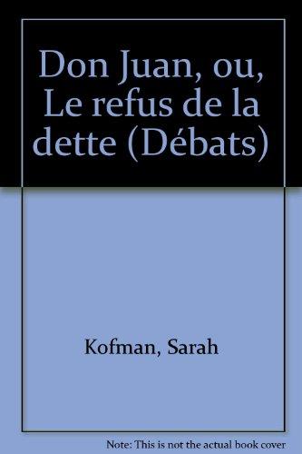 DON JUAN ou Le refus de la dette.: Sarah Kofman - Jean-Yves Masson ,