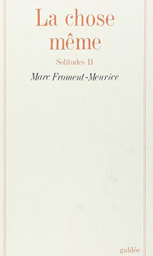 La chose meme: Solitudes II (Collection La Philosophie en effet) (French Edition): Froment Meurice,...