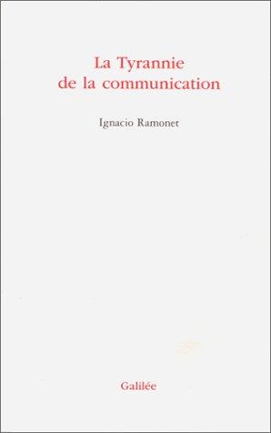 La tyrannie de la communication (Collection L'espace: Ramonet, Ignacio