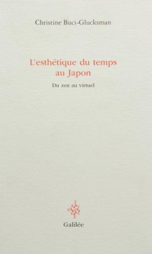 L'Esthétique du temps au Japon : Du zen au virtuel: Buci-Glucksmann, Christine