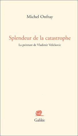 9782718605982: Splendeur de la catastrophe : La Peinture de Vladimir Velickovic