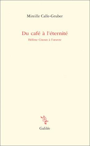 Du café à l'éternité: Calle-Gruber, Mireille