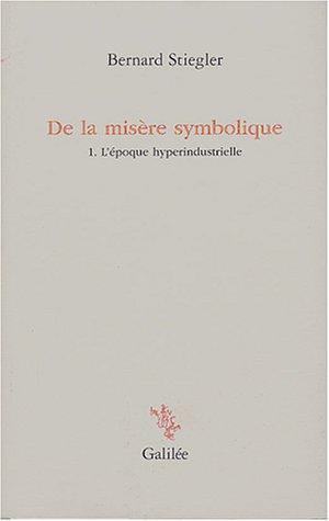 9782718606354: De la mis�re symbolique : Tome 1. L'�poque hyperindustrielle