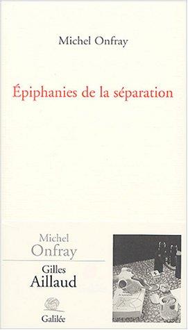 Epiphanies de la séparation : La peinture: Michel Onfray