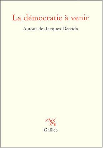 La démocratie à venir : Autour de Jacques Derrida: Collectif