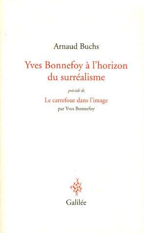 Yves Bonnefoy à l'horizon du surréalisme : La réalité à l&#...