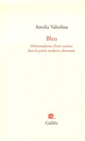 Bleu : Métamorphoses d'une couleur dans la poésie moderne allemande: Amelia ...