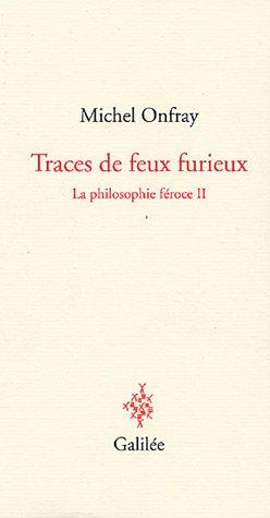 PHILOSOPHIE FÉROCE T02 (LA) : TRACES DE FEU FURIEUX: ONFRAY MICHEL