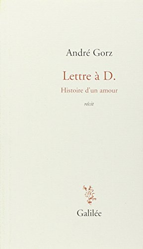 9782718607276: Lettre à D : Histoire d'un amour: Histoire d'un amour récit [Taschenbuch]