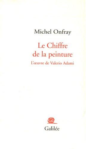 Le Chiffre de la peinture : L'oeuvre de Valerio Adami: Michel Onfray
