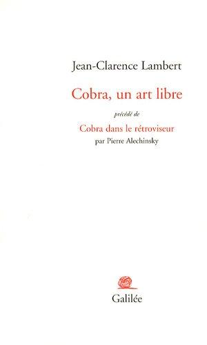 Cobra, un art libre : Précédé de: Jean-Clarence Lambert; Pierre