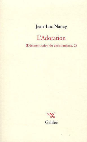 Déconstruction du christianisme : Tome 2, L'Adoration: Jean-Luc Nancy
