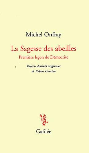 La Sagesse des abeilles : Première leçon de Démocrite Michel Onfray