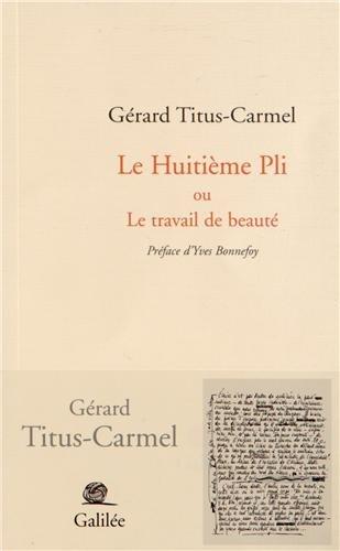Le Huitième Pli : Ou Le travail de beauté: Gérard Titus-Carmel