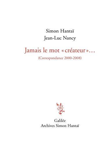 JAMAIS LE MOT CRÉATEUR : CORRESPONDANCE 2000-2008: HANTAÏ SIMON