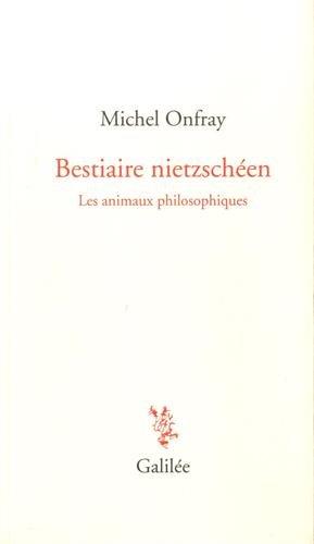 Bestiaire nietzschéen : Les animaux philosophiques Onfray, Michel