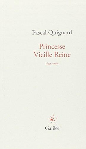 PRINCESSE VIEILLE REINE: QUIGNARD PASCAL