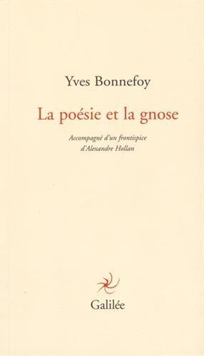POÉSIE ET LA GNOSE (LA): BONNEFOY YVES