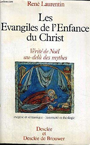 Les évangiles de l'enfance du Christ: Vérité de Noël au-delà des mythes : exégèse et sémiotique, historicité et théologie (French Edition) (2718902299) by René Laurentin