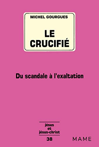 Le crucifié. Du scandale à l'exaltation (Collection 'Jésus et J&...