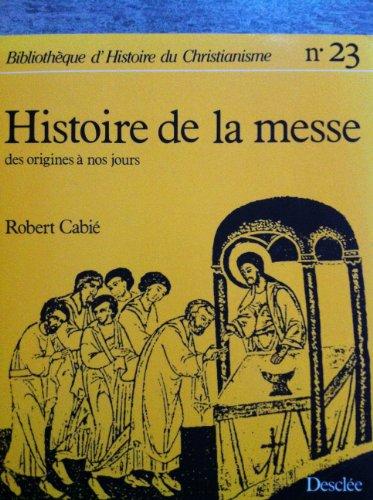 9782718904542: Histoire de la messe : Des origines à nos jours