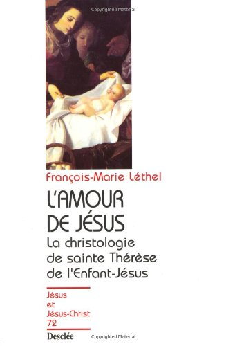 L'AMOUR DE JESUS. La christologie de sainte: François-Marie Léthel