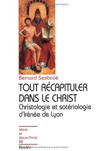 Tout récapituler dans le Christ: Christologie et Sotériologie d'Irénée de Lyon (9782718909578) by Bernard Sesboüé