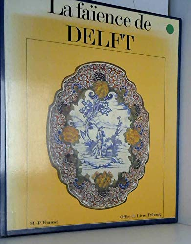 9782719101193: Delftware : faience production at Delft / H.-P. Fourest ; translated by Katherine Watson - [Uniform Title: Fai¨ences de Delft. English]