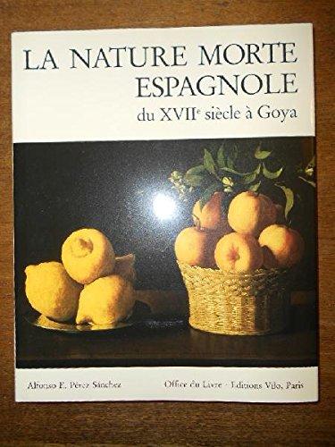 9782719102749: La Nature morte espagnole : Du XVIIe siècle à Goya