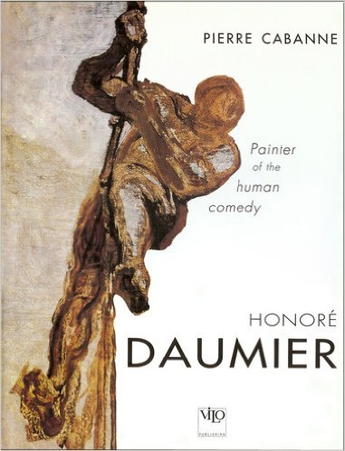 Daumier: Painter of the Human Comedy: Cabanne, Pierre