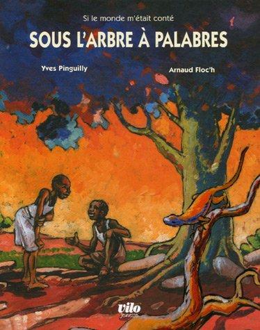 Sous l'arbre à palabres : Contes d'Afrique: Yves Pinguilly; Arnaud