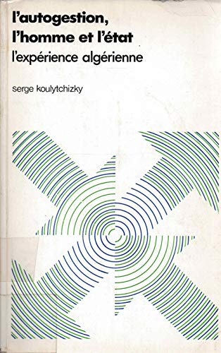 l'autogestion, l'homme et l'État: L'expérience algérienne (Recherches: Serge Koulytchizky