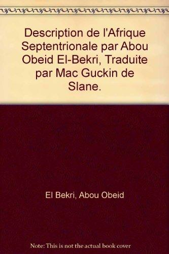 9782720002045: Description de l'Afrique Septentrionale par Abou Obeid El-Bekri, Traduite par Mac Guckin de Slane.