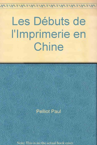 Les débuts de l'Imprimerie en Chine: PELLIOT ( Paul ).