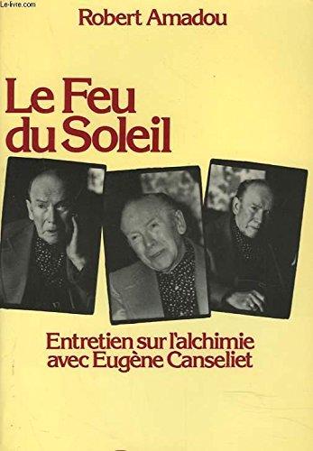 9782720200885: Le Feu du soleil: Entretien sur l'alchimie avec Eugène Canseliet (French Edition)