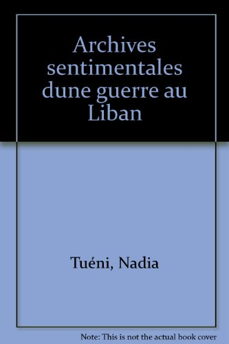 Archives sentimentales d'une guerre au Liban (French Edition) (9782720201714) by Nadia Tuéni